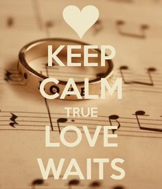 KEEP CALM TRUE LOVE WAITS