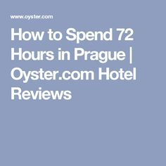 How to Spend 72 Hours in Prague  | Oyster.com Hotel Reviews