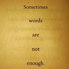 """""""sometimes words are not enough"""" #quote"""