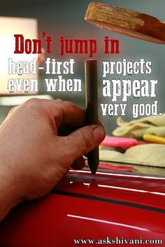 Don't jump in head-first even when projects appear very good. #getinspired #quotefortoday #qotd