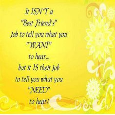 best friend's job to tell you Heart Touching Friendship Quotes, Friendship Quotes Images, Friend Friendship, Bff Quotes, Love Me Quotes, Best Friend Quotes, Wise Quotes, Funny Quotes, Friend Sayings