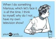 I need my own show.