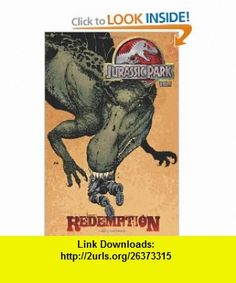 Jurassic Park Volume 1 Redemption Bob Schreck, Nate Van Dyke, Frank Miller , ISBN-10: 1600108504  ,  , ASIN: B005M4CN3G , tutorials , pdf , ebook , torrent , downloads , rapidshare , filesonic , hotfile , megaupload , fileserve