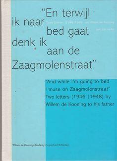 Vreeburg, Guus;  foto's: H. Bowden ... et al. - En terwijl ik naar bed gaat denk ik aan de Zaagmolenstraat : twee brieven (1946-1948) van Willem de Kooning aan zijn vader