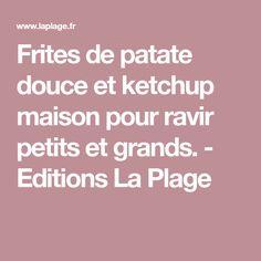 Frites de patate douce et ketchup maison pour ravir petits et grands. - Editions La Plage