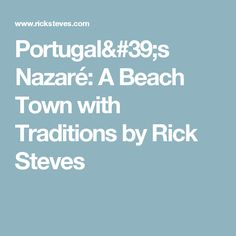 Portugal's Nazaré: A Beach Town with Traditions by Rick Steves