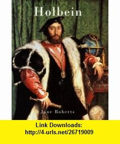Holbein (Chaucer Library of Art) (9781904449324) Jane Roberts , ISBN-10: 1904449328  , ISBN-13: 978-1904449324 ,  , tutorials , pdf , ebook , torrent , downloads , rapidshare , filesonic , hotfile , megaupload , fileserve