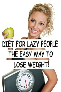Diet for lazy people- The easy way to lose weight!