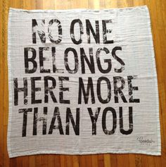 No one belongs here more than you-  limited edition blanket/ scarf