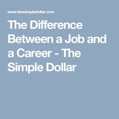 the difference between a job and a career the simple dollar - Job Vs Career The Difference Between A Job And A Career