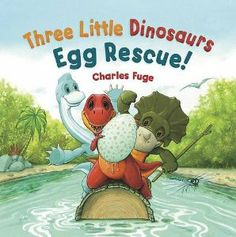 Three Little Dinosaurs Egg Rescue! by Charles Fuge published by Meadowside Picture Books 2014