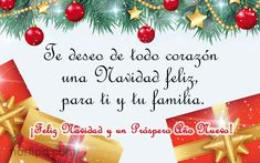 Te deseo de todo corazón una Navidad feliz, para ti y tu familia. ¡Feliz Navidad y un Próspero Año Nuevo!