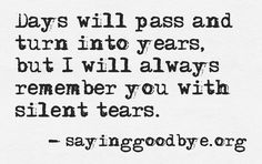Remembering you with silent tears. #Heart #Loss #Tears