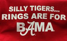 Silly tigers, rings are for Bama Roll Tide Football, Sec Football, Crimson Tide Football, Football Memes, Alabama Football, Alabama Crimson Tide, Alabama Baby, Football Season, College Football