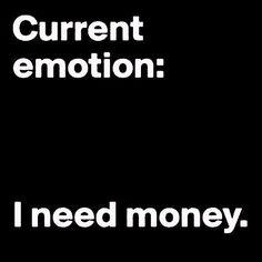 broke emotions need money