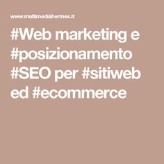 #Web marketing e #posizionamento #SEO per #sitiweb ed #ecommerce