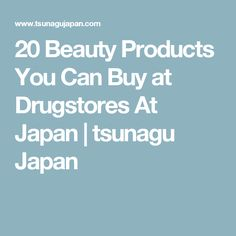 20 Beauty Products You Can Buy at Drugstores At Japan | tsunagu Japan