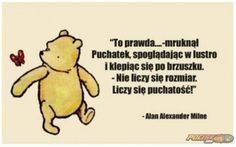 -mruknął Puchatek, spoglądając w lustro. Poem Quotes, True Quotes, Weekend Humor, Sweet Pic, More Than Words, Note To Self, Love You, Inspirational Quotes, Wisdom