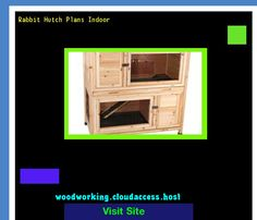 Rabbit Hutch Plans Indoor 081614 - Woodworking Plans and Projects!