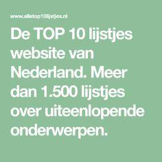 De TOP 10 lijstjes website van Nederland. Meer dan 1.500 lijstjes over uiteenlopende onderwerpen.