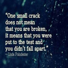 """One small crack does not mean that you are broken, it means that you were put to the test and you didn't fall apart."" Although 2014 has been a difficult one, I have no intention of letting it ruin my dreams of what I want for my daughter and I. Keep on keepin on & stay strong!"