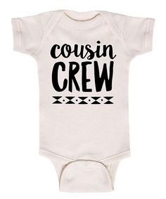 6bca10580 Instant Message Natural 'Cousin Crew' Bodysuit - Newborn & Infant.  CousinsInfantKidsBaby SwagShirtsClothesFamily ...