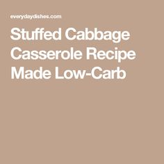 Stuffed Cabbage Casserole Recipe Made Low-Carb