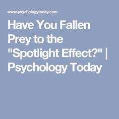"Have You Fallen Prey to the ""Spotlight Effect?"" 