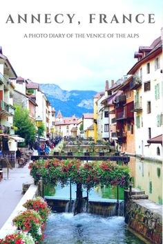 Annecy, France is a fairytale town located in the French alps, an hour away from Geneva. It is filled with French charm and a less crowded alternative to Venice. jpg