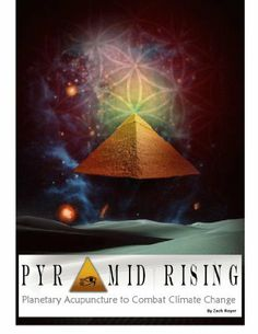 Pyramid Rising~Planetary Acupuncture to Combat Climate Change by Zach Royer, http://www.amazon.com/dp/B009JITWGW/ref=cm_sw_r_pi_dp_BYFDsb1ZB043E