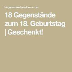 18 Gegenstände zum 18. Geburtstag | Geschenkt!