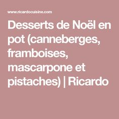 Desserts de Noël en pot (canneberges, framboises, mascarpone et pistaches)   Ricardo