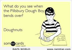 WHAT DO YOU SEE WHEN PILLSBURY DOUGH BOY BENDS OVER? - http://www.razmtaz.com/what-do-you-see-when-pillsbury-dough-boy-bends-over/