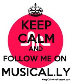 KEEP CALM AND FOLLOW ME ON  MUSICAL.LY @Sammy151330