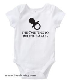 The One Ring To Rule Them All Inspired By Lord of the Rings Cute Geek/Nerd Funny Humor Baby Onesie Size 3,6,12,18,24 month Color White. $14.00, via Etsy.