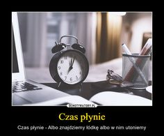 Czas płynie – Czas płynie - Albo znajdziemy łódkę albo w nim utoniemy Alarm Clock, Depression, Memes, Quotes, Projection Alarm Clock, Quotations, Meme, Alarm Clocks, Quote