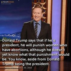 Funny Quotes About Donald Trump by Comedians and Celebrities: Conan on Trump Abortion Position