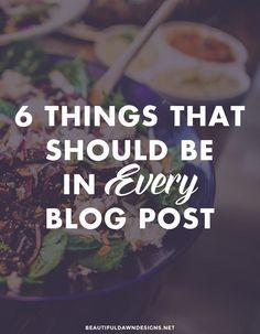 6 Things That Should Be In Every Blog Post - http://beautifuldawndesigns.net