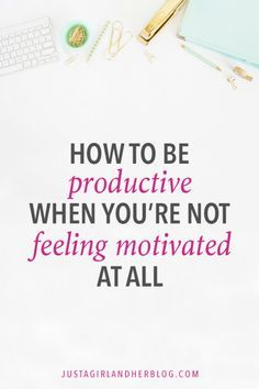 How do you be productive when you're not feeling motivated? This post has so many helpful tips! Click through to see them all!