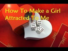 How To Make a Girl Attracted To Me - Tactical Attraction