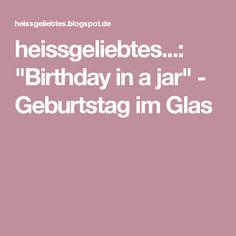 """heissgeliebtes...: """"Birthday in a jar"""" - Geburtstag im Glas"""