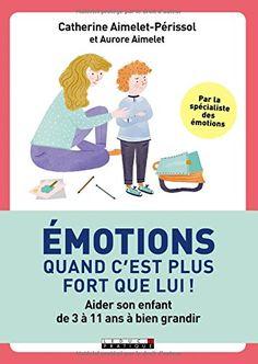 Émotions, quand c'est plus fort que lui ! Aider son enfant de 3 à 11 ans à bien grandir