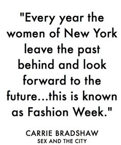 Carrie Bradshaw New York Fashion Week Quote- Fall/Winter 2014