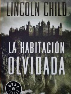 """Lincoln Child """" la habitación olvidada"""""""