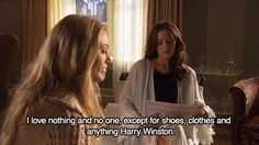 I love nothing and no one, except for shoes, clothes, and anything Harry Winston. - Blair Waldorf, Gossip Girl