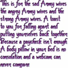 i wish my fiancee could see this side of the fight.... none of these things make up for he fact that he is gone.. but i struggle through countless lonely nights because of the army... and the truth is... if i had to? i would do it all over again.