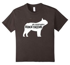 Life is better with a French Bulldog Tshirt. Dog lovers tee available in multiple colors for men women and kids.