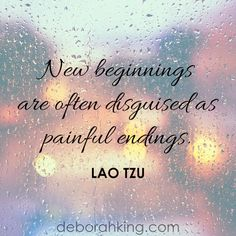 "Inspirational Quote: ""New beginnings are often disguised as painful endings."" - Lao Tzu. Hugs, Deborah #EnergyHealing #Wisdom #Qotd"