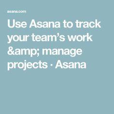 Use Asana to track your team's work & manage projects · Asana