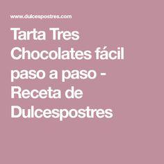 Tarta Tres Chocolates fácil paso a paso - Receta de Dulcespostres